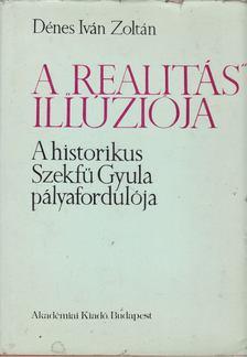 Dénes Iván Zoltán - A realitás illúziója [antikvár]