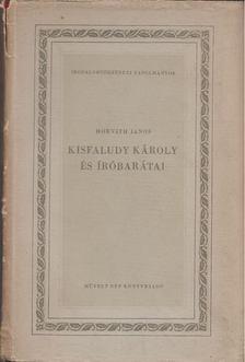 Horváth János - Kisfaludy Károly és íróbarátai [antikvár]