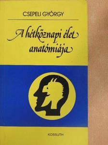 Csepeli György - A hétköznapi élet anatómiája [antikvár]