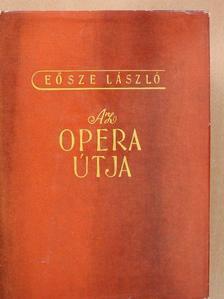 Eősze László - Az opera útja [antikvár]