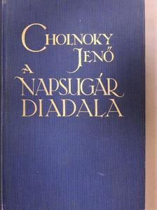 Dr. Cholnoky Jenő - A napsugár diadala [antikvár]