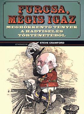 Steve Crawford - Furcsa, mégis igaz - Meghökkentő tények a hadviselés történetéből