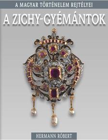 Hermann Róbert - A Zichy- gyémántok - A magyar történelem rejtélyei