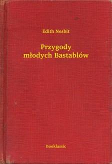 Edith Nesbit - Przygody m³odych Bastablów [eKönyv: epub, mobi]