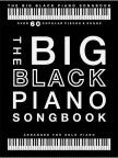 THE BIG BLACK PIANO SONGBOOK. OVER 60 POPULAR PIECES & SONGS ARR. FOR SOLO PIANO