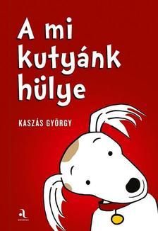 Kaszás György - A mi kutyánk hülye / Az én gazdáim hülyék