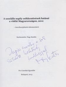 Nagy Katalin - A szociális segély csökkentésének hatásai a vidéki Magyarországon, 2012 (dedikált) [antikvár]