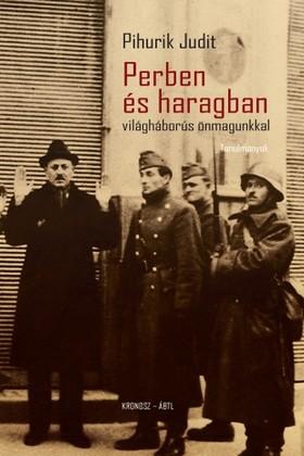 Pihurik Judit - Perben és haragban - világháborús önmagunkkal [eKönyv: pdf]