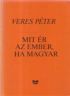 Veres Péter - Mit ér az ember, ha magyar [antikvár]
