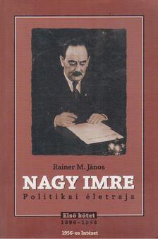 Rainer M. János - Nagy Imre - Politikai életrajz I. [antikvár]