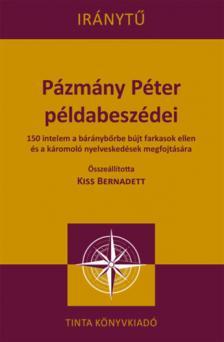 Kiss Bernadett - Pázmány Péter példabeszédei
