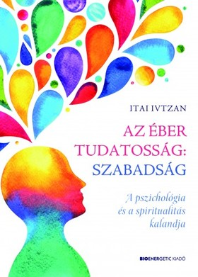 Itai Ivtzan - Az éber tudatosság: szabadság [eKönyv: epub, mobi]