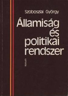 Szoboszlai György - Államiság és politikai rendszer [antikvár]