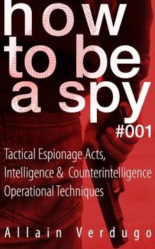 Verdugo Allain - How To Be A Spy [eKönyv: epub, mobi]