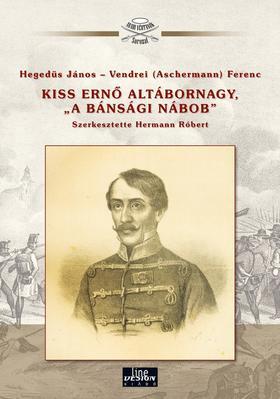 """Hegedűs János - Vendrei (Aschermann) Ferenc - Kiss Ernő altábornagy, """" a bánsági nábob"""" - Aradi vértanúk"""