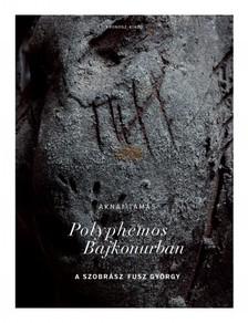 Aknai Tamás - Polyphemos Bajkonurban [eKönyv: pdf]