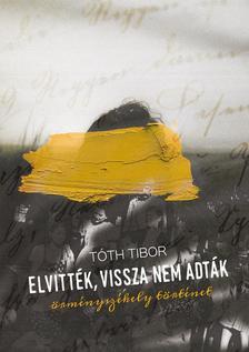 Tóth Tibor [tiboru] - Elvitték, vissza nem adták. Örményszékely történet