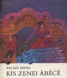 BALÁZS ÁRPÁD - Kis zenei ábécé [antikvár]
