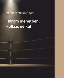 Debreczeny György - Három menetben