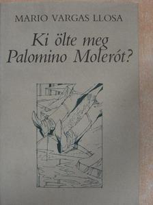 Mario Vargas Llosa - Ki ölte meg Palomino Molerót? [antikvár]
