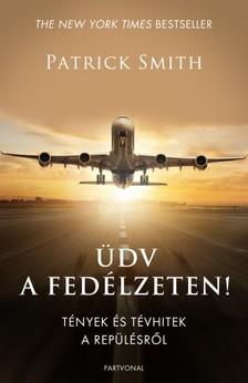 Patrick Smith - Üdv a fedélzeten! - Tények és tévhitek a repülésről [eKönyv: epub, mobi]