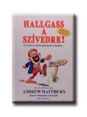 Andrew Matthews - HALLGASS A SZÍVEDRE - GONDOLATOK AZ ÉLETRŐL