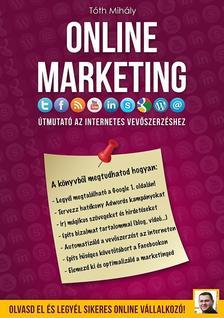 Tóth Mihály - Online Marketing ÚtmutatóÚtmutató az internetes vevőszerzéshez