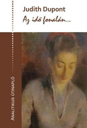 Judith Dupont - Az idő fonalán...