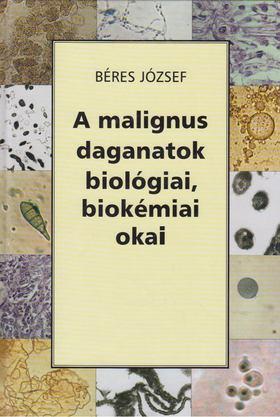 Béres József - A malignus daganatok biológiai, biokémiai okai [antikvár]