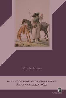 Wilhelm Richter - Barangolások Magyarországon és annak lakói közt