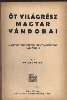 HALÁSZ GYULA - Öt világrész magyar vándorai [antikvár]