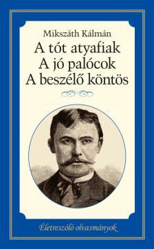 MIKSZÁTH KÁLMÁN - A tót atyafiak - A jó palócok - A beszélő köntös
