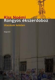 Kiss Noémi - RONGYOS ÉKSZERDOBOZ - UTAZÁSOK KELETEN -