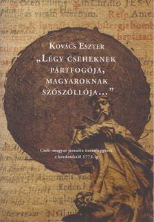 """Kovács Eszter - """"Légy cseheknek pártfogója, magyaroknak szószóllója..."""" [antikvár]"""