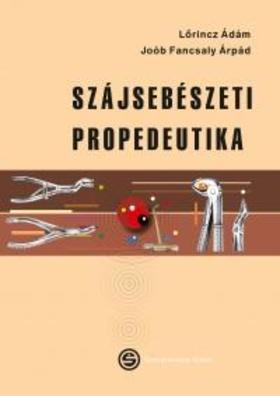 Lőrincz Ádám, Joób Fancsaly Árpád - Szájsebészeti propedeutika
