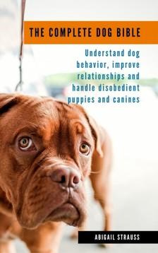 Strauss Abigail - The Complete Dog Bible [eKönyv: epub, mobi]
