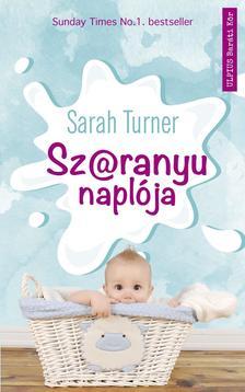 Sarah Turner - Sz@ranyu naplója - Az anyaság fantasztikus csúcspontjai, és érzelmi mélypontjai