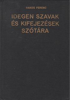 Bakos Ferenc - Idegen szavak és kifejezések szótára [antikvár]