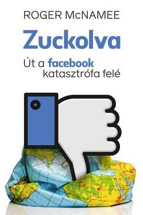Roger McNamee - Zuckolva - Út a facebook katasztrófa felé