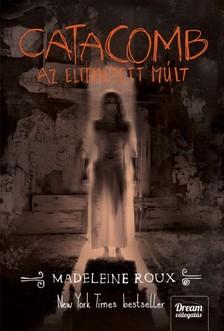 Madeleine Roux - Catacomb - Az eltemetett múlt [eKönyv: epub, mobi]