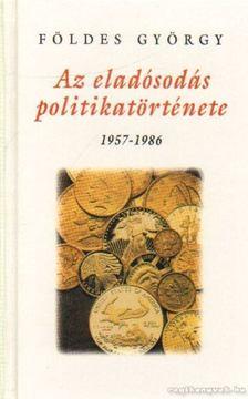 Földes György - Az eladósodás politikatörténete 1957-1986 [antikvár]