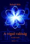 BALOGH BÉLA - A végső valóság - Tizedik, jubileumi kiadás [eKönyv: epub, mobi]
