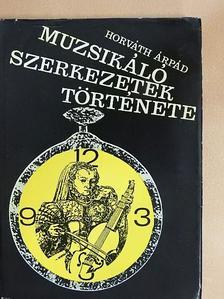Horváth Árpád - Muzsikáló szerkezetek története [antikvár]