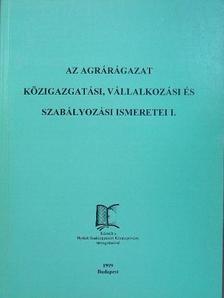 Bíró Miklós - Az agrárágazat közigazgatási, vállalkozási és szabályozási ismeretei I-II. [antikvár]