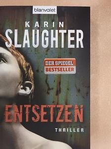 Karin Slaughter - Entsetzen [antikvár]
