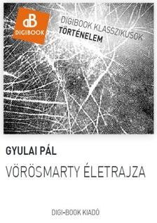 Gyulai Pál - Vörösmarty életrajza [eKönyv: epub, mobi]