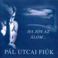 Pál Utcai Fiúk - HA JÖN AZ ÁLOM  - CD -