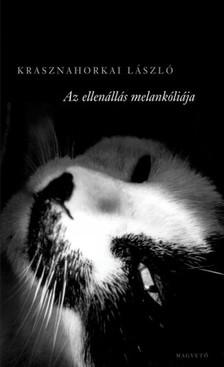KRASZNAHORKAI LÁSZLÓ - Az ellenállás melankóliája [eKönyv: epub, mobi]
