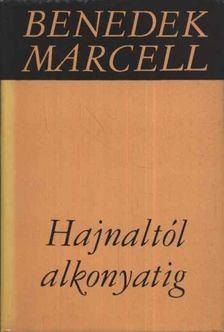 Benedek Marcell - Hajnaltól alkonyatig [antikvár]
