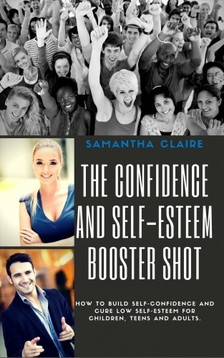 Claire Samantha - The Confidence and Self-esteem Booster Shot [eKönyv: epub, mobi]